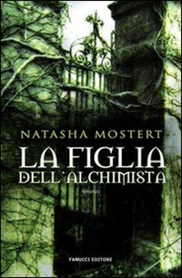 La figlia dell'alchimista - Natasha Mostert | Ericsfund.org