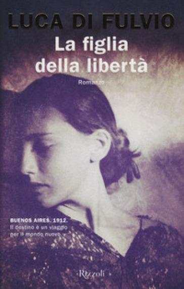 La figlia della libertà - Luca Di Fulvio |