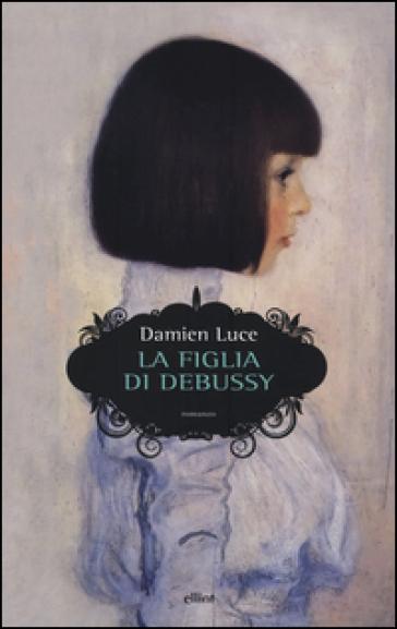 La figlia di Debussy - Damien Luce |