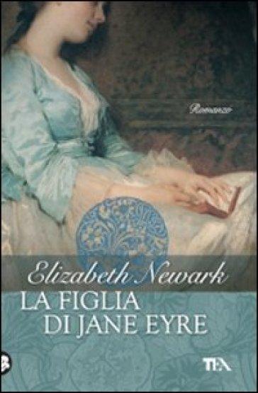 La figlia di Jane Eyre - Elizabeth Newark pdf epub