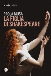 La figlia di Shakespeare - Paola Musa