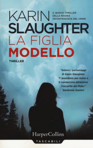 La figlia modello - Karin Slaughter |