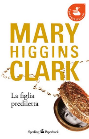 La figlia prediletta - Mary Higgins Clark  