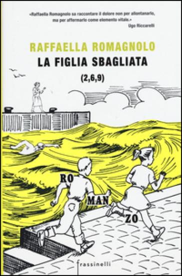 La figlia sbagliata - Raffaella Romagnolo |