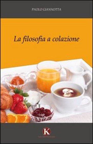 La filosofia a colazione - Paolo Giannotta  