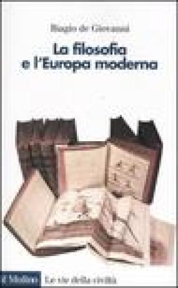 La filosofia e l'Europa moderna - Biagio De Giovanni |