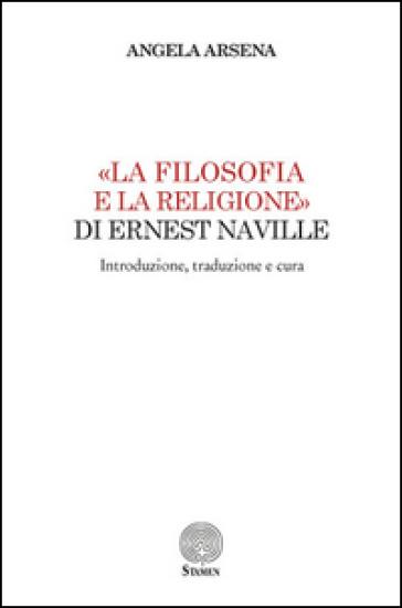 «La filosofia e la religione» di Ernest Naville. Introduzione, traduzione e cura - Angela Arsena |