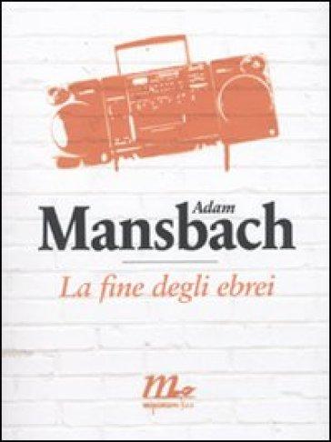 La fine degli ebrei - Adam Mansbach |