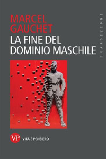 La fine del dominio maschile - Marcel Gauchet | Thecosgala.com
