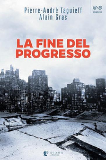 La fine del progresso - Pierre-André Taguieff |