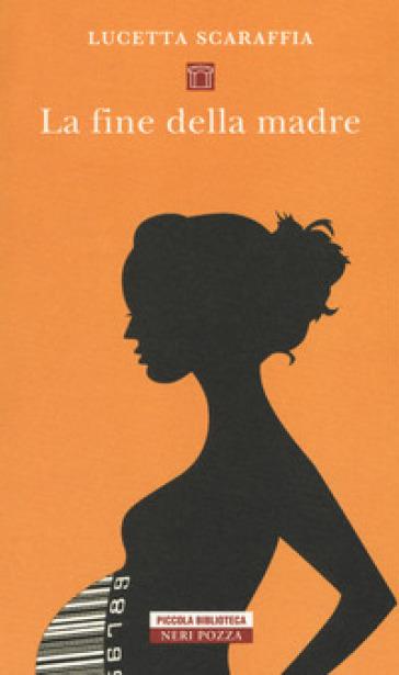 La fine della madre - Lucetta Scaraffia | Rochesterscifianimecon.com