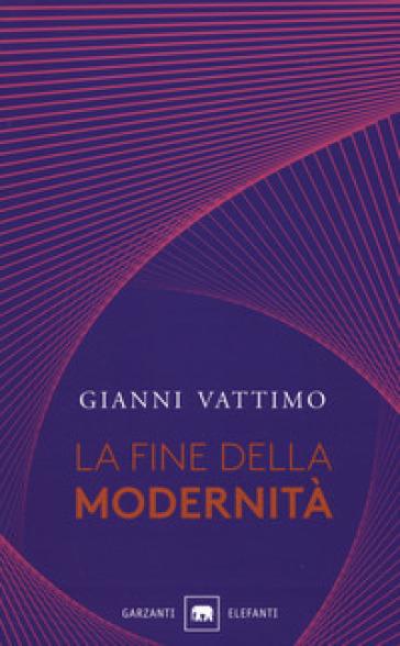 La fine della modernità - Gianni Vattimo |