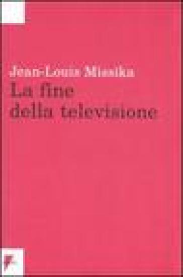 La fine della televisione - Jean-Louis Missika | Rochesterscifianimecon.com