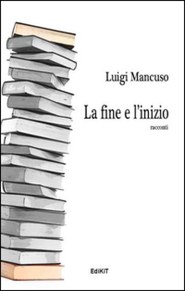 La fine e l'inizio - Luigi Mancuso | Ericsfund.org