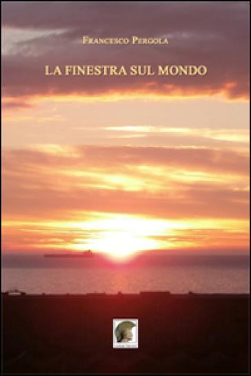 La finestra sul mondo francesco pergola libro - Finestra sul mondo ...