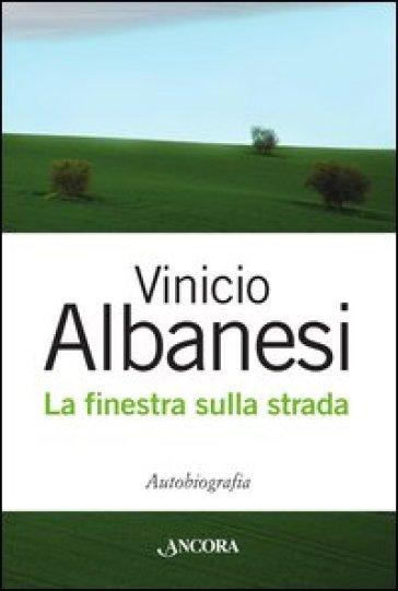 La finestra sulla strada - Vinicio Albanesi |