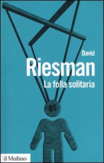 La folla solitaria - David Riesman |