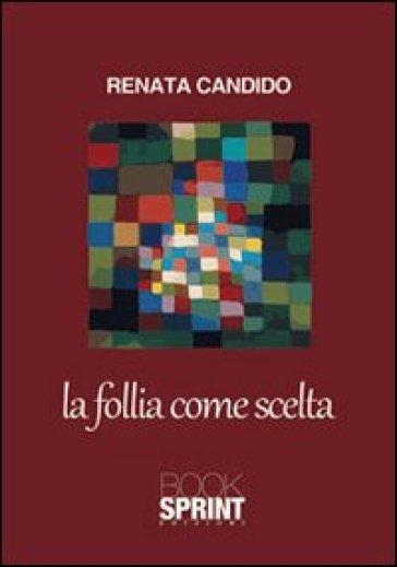 La follia come scelta - Renata Candido |