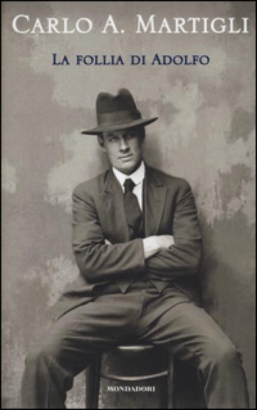 La follia di Adolfo - Carlo A. Martigli | Jonathanterrington.com
