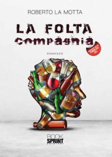 La folta compagnia - Roberto La Motta |