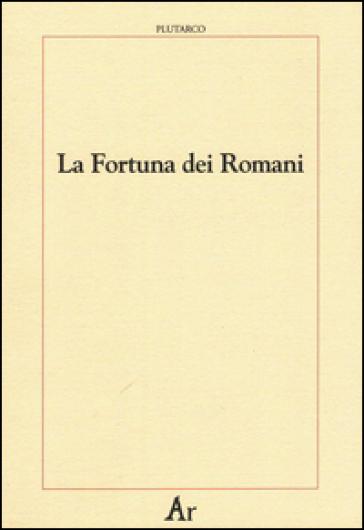 La fortuna dei romani - Plutarco |