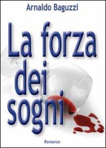 La forza dei sogni - Arnaldo Baguzzi |