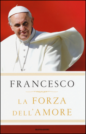 La forza dell'amore - Papa Francesco (Jorge Mario Bergoglio) pdf epub