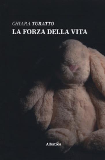La Forza Della Vita Chiara Turatto Libro Mondadori Store