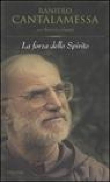 La forza dello spirito - Raniero Cantalamessa |