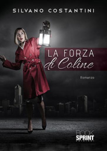 La forza di Coline - Silvano Costantini  