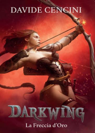 La freccia d'oro. Darkwing. 3. - Davide Cencini | Rochesterscifianimecon.com