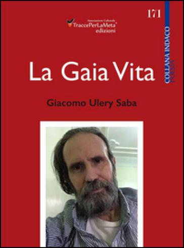 La gaia vita - Giacomo Ulery Saba |