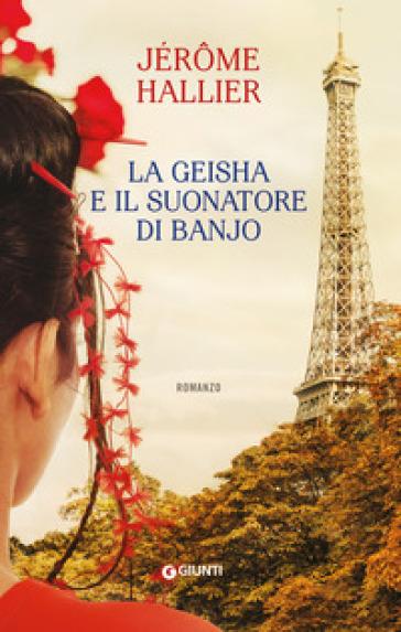 La geisha e il suonatore di banjo - Jérome Hallier |