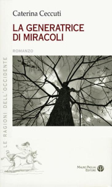 La generatrice di miracoli - Caterina Ceccuti |