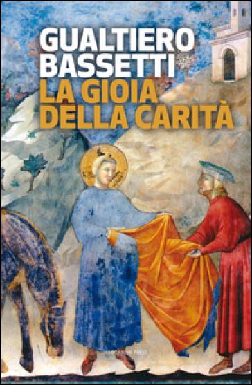La gioia della carità - Gualtiero Bassetti |