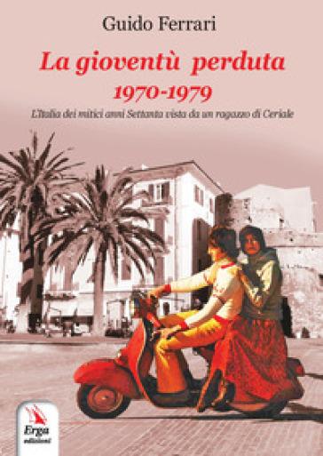 La gioventù perduta 1970-1979 - Guido Ferrari |