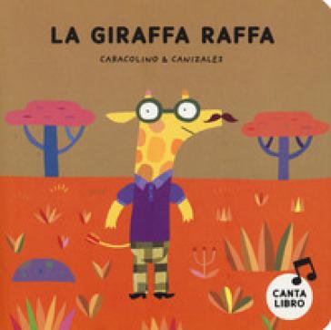 La giraffa Raffa. Ediz. a colori - Caracolino  