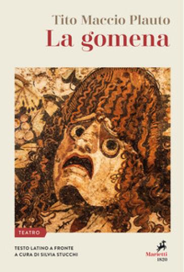 La gomena. Testo latino a fronte - Tito Maccio Plauto |