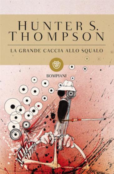 La grande caccia allo squalo - Hunter S. Thompson |