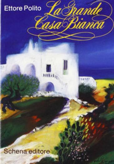La grande casa bianca - Ettore Polito |