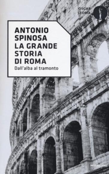 La grande storia di Roma - Antonio Spinosa |