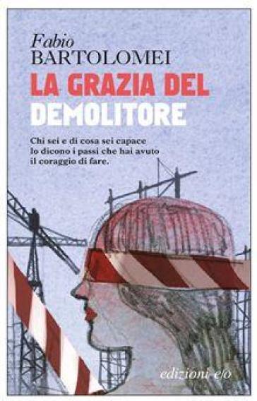 La grazia del demolitore - Fabio Bartolomei  