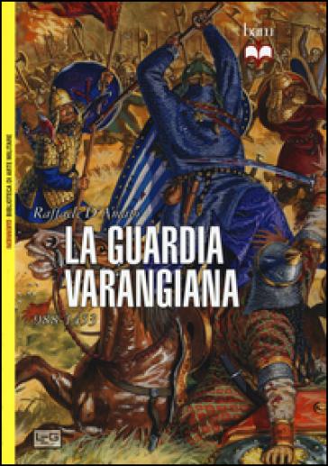 La guardia Varangiana 988-1453 - Raffaele D'Amato |