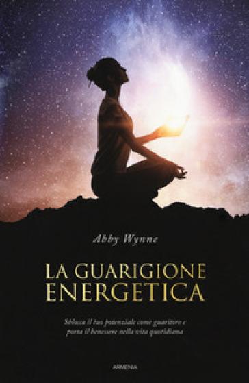 La guarigione energetica - Abby Wynne | Rochesterscifianimecon.com