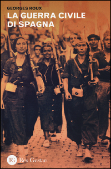 La guerra civile di Spagna - Georges Roux |