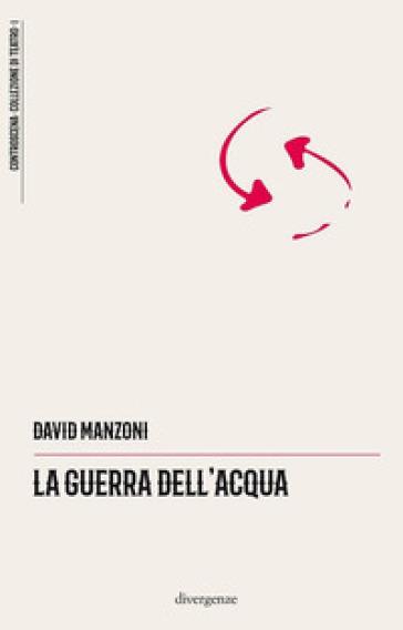 La guerra dell'acqua - David Manzoni |
