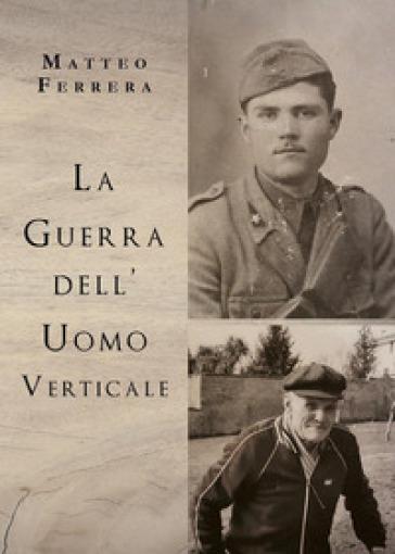 La guerra dell'uomo verticale - Matteo Ferrera | Kritjur.org