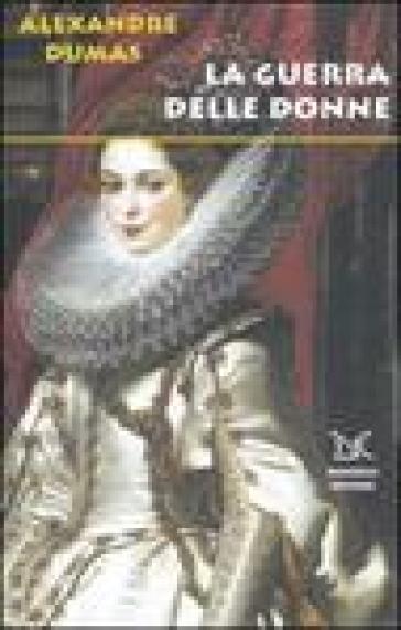 La guerra delle donne - Alexandre Dumas |