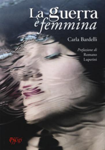 La guerra è femmina - Carla Bardelli |
