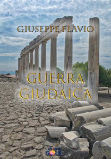 La guerra giudaica - Giuseppe Flavio |